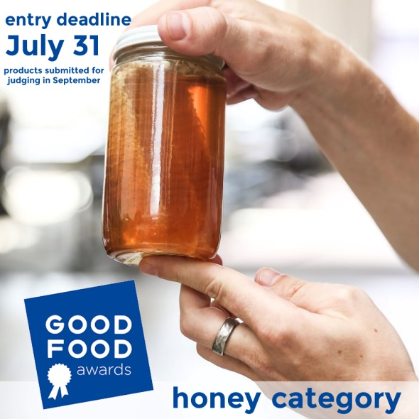 CATCH THE BUZZ – Good Food Awards Is Excited to Announce The Launch of its Ninth Year With a Call for Entries July 2-31!  Submit Your Honey!